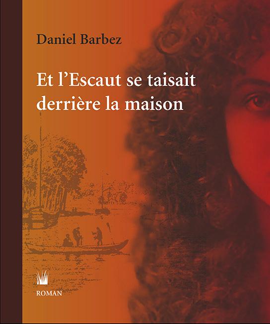 Et l'Escaut se taisait derrière la maison (Daniel Barbez)