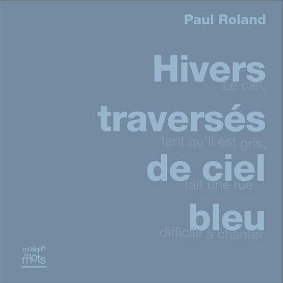 Hivers traversés de ciel bleu (Paul Roland)