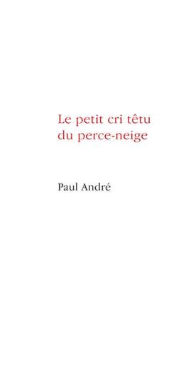 Le petit cri têtu du perce-neige (Paul André)