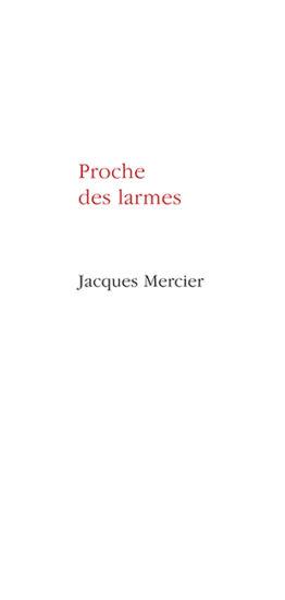 Proche des larmes (Jacques Mercier)