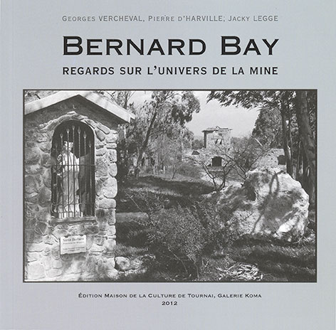 Bernard Bay. Regards sur l'univers de la mine