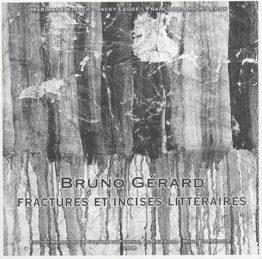 Bruno Gérard. Fractures et incises littéraires