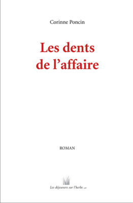 Les dents de l'affaire (Corinne Poncin)