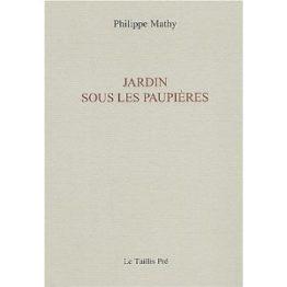 Jardin sous les paupières (Philippe Mathy)