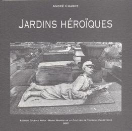Jardins héroïques (André Chabot – Jacky Legge – Jean-Pierre Denefve)