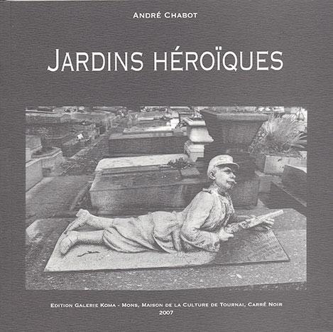 Jardins héroïques (André Chabot - Jacky Legge - Jean-Pierre Denefve)