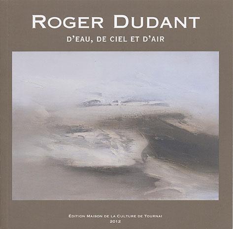 Roger Dudant. D'eau, de ciel et d'air.